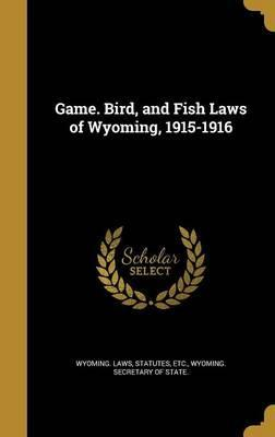 Game. Bird, and Fish Laws of Wyoming, 1915-1916