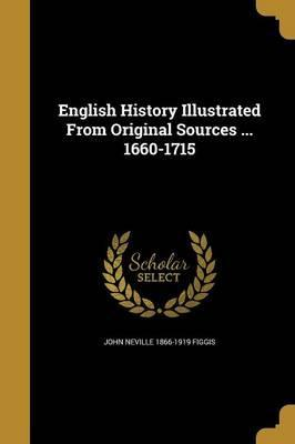 English History Illustrated from Original Sources ... 1660-1715