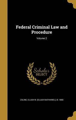 Federal Criminal Law and Procedure; Volume 2