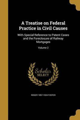 A Treatise on Federal Practice in Civil Causes