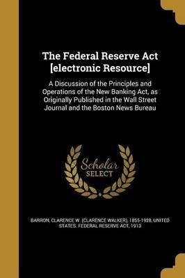 The Federal Reserve ACT [Electronic Resource]