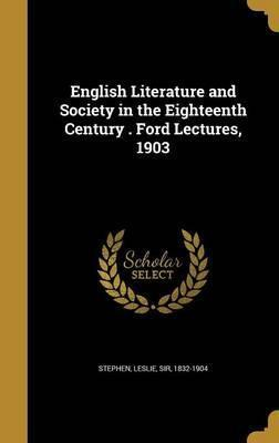English Literature and Society in the Eighteenth Century . Ford Lectures, 1903