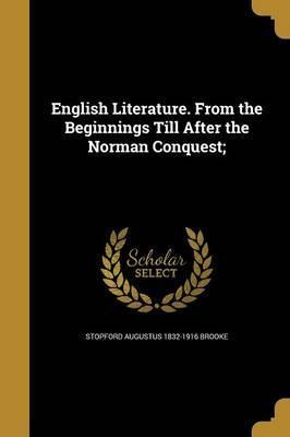 English Literature. from the Beginnings Till After the Norman Conquest;