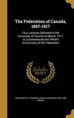 The Federation of Canada, 1867-1917