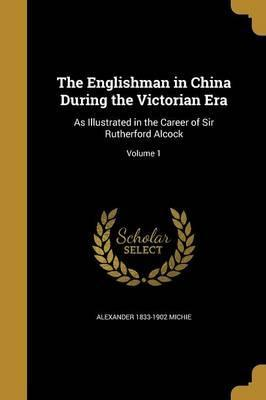 The Englishman in China During the Victorian Era