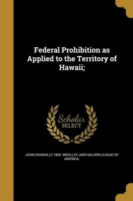 Federal Prohibition as Applied to the Territory of Hawaii;