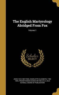 The English Martyrology Abridged from Fox; Volume 1