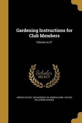 Gardening Instructions for Club Members; Volume No.27