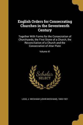 English Orders for Consecrating Churches in the Seventeenth Century