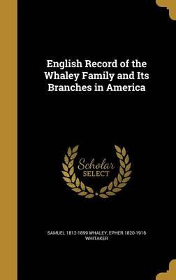 English Record of the Whaley Family and Its Branches in America
