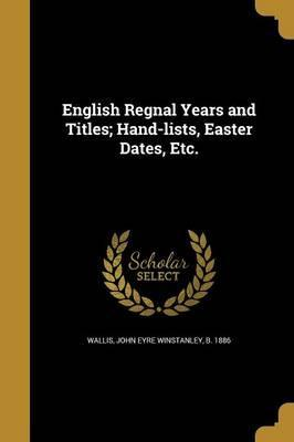 English Regnal Years and Titles; Hand-Lists, Easter Dates, Etc.