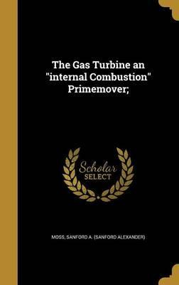 The Gas Turbine an Internal Combustion Primemover;