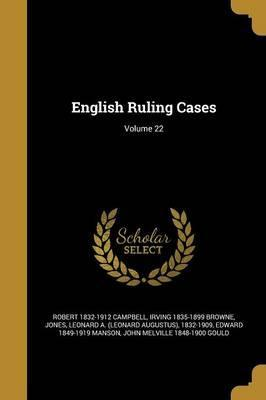English Ruling Cases; Volume 22