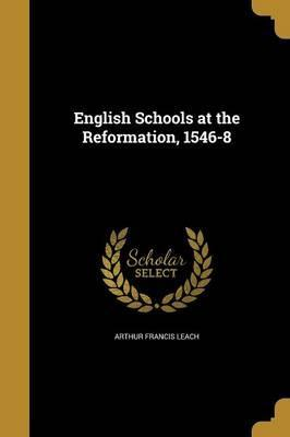 English Schools at the Reformation, 1546-8