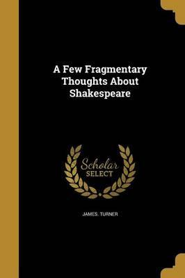 A Few Fragmentary Thoughts about Shakespeare