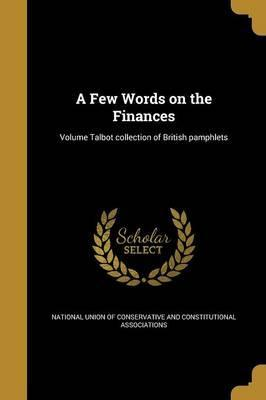 A Few Words on the Finances; Volume Talbot Collection of British Pamphlets