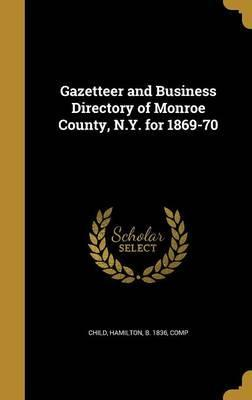Gazetteer and Business Directory of Monroe County, N.Y. for 1869-70