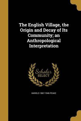 The English Village, the Origin and Decay of Its Community; An Anthropological Interpretation