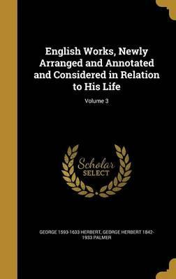 English Works, Newly Arranged and Annotated and Considered in Relation to His Life; Volume 3