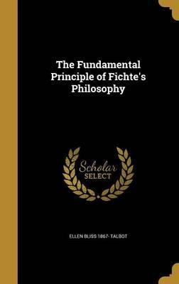 The Fundamental Principle of Fichte's Philosophy