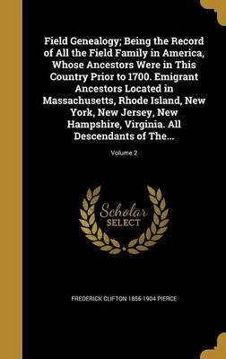 Field Genealogy; Being the Record of All the Field Family in America, Whose Ancestors Were in This Country Prior to 1700. Emigrant Ancestors Located in Massachusetts, Rhode Island, New York, New Jersey, New Hampshire, Virginia. All Descendants of The...; V