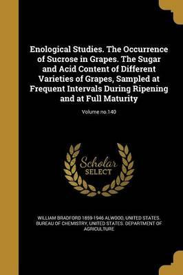 Enological Studies. the Occurrence of Sucrose in Grapes. the Sugar and Acid Content of Different Varieties of Grapes, Sampled at Frequent Intervals During Ripening and at Full Maturity; Volume No.140