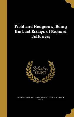 Field and Hedgerow, Being the Last Essays of Richard Jefferies;
