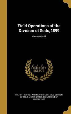 Field Operations of the Division of Soils, 1899; Volume No.64