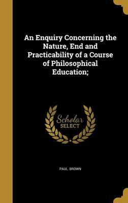 An Enquiry Concerning the Nature, End and Practicability of a Course of Philosophical Education;