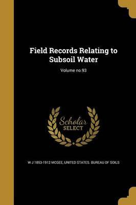Field Records Relating to Subsoil Water; Volume No.93