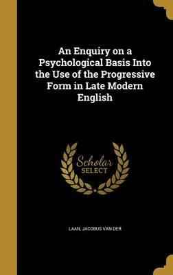 An Enquiry on a Psychological Basis Into the Use of the Progressive Form in Late Modern English