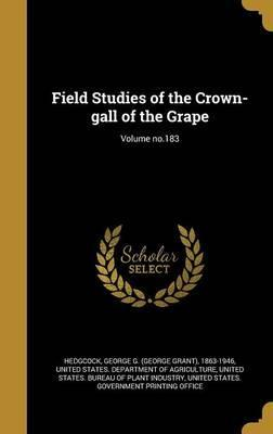 Field Studies of the Crown-Gall of the Grape; Volume No.183