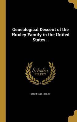 Genealogical Descent of the Huxley Family in the United States ..