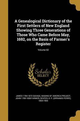 A Genealogical Dictionary of the First Settlers of New England Showing Three Generations of Those Who Came Before May, 1692, on the Basis of Farmer's Register; Volume 02
