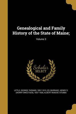Genealogical and Family History of the State of Maine;; Volume 3