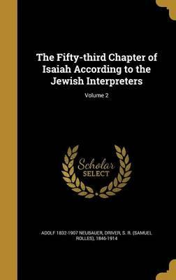 The Fifty-Third Chapter of Isaiah According to the Jewish Interpreters; Volume 2