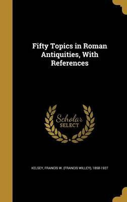 Fifty Topics in Roman Antiquities, with References