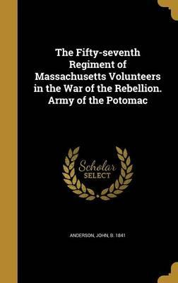 The Fifty-Seventh Regiment of Massachusetts Volunteers in the War of the Rebellion. Army of the Potomac