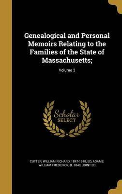 Genealogical and Personal Memoirs Relating to the Families of the State of Massachusetts;; Volume 3