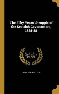 The Fifty Years' Struggle of the Scottish Covenanters, 1638-88