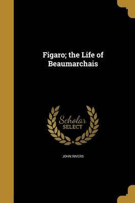 Figaro; The Life of Beaumarchais