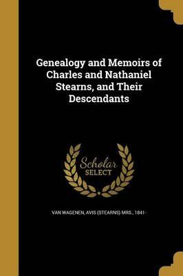 Genealogy and Memoirs of Charles and Nathaniel Stearns, and Their Descendants