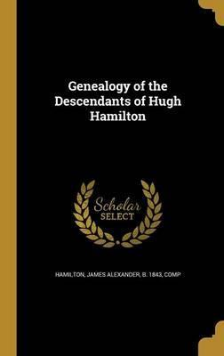 Genealogy of the Descendants of Hugh Hamilton