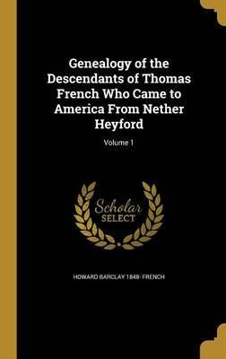 Genealogy of the Descendants of Thomas French Who Came to America from Nether Heyford; Volume 1