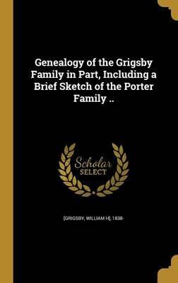 Genealogy of the Grigsby Family in Part, Including a Brief Sketch of the Porter Family ..