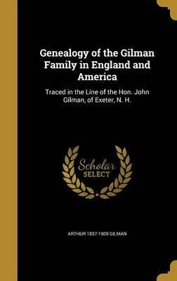 Genealogy of the Gilman Family in England and America
