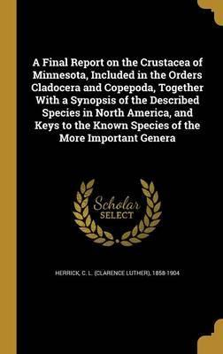 A Final Report on the Crustacea of Minnesota, Included in the Orders Cladocera and Copepoda, Together with a Synopsis of the Described Species in North America, and Keys to the Known Species of the More Important Genera