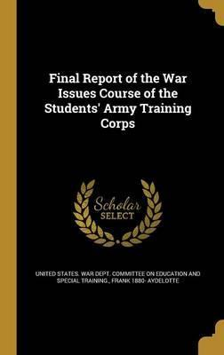 Final Report of the War Issues Course of the Students' Army Training Corps