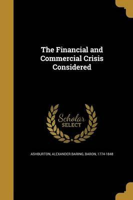 The Financial and Commercial Crisis Considered