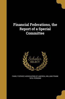 Financial Federations, the Report of a Special Committee